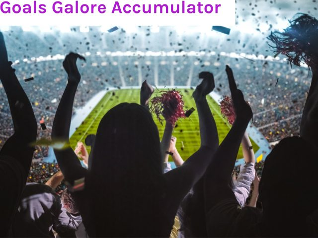 11/04 – Goals Galore Accumulator